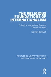 The Religious Foundations of Internationalism - A Study in International Relations Through the Ages ebook by Norman Bentwich