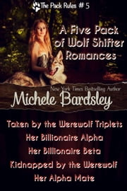 A Five Pack of Wolf Shifter Romances (The Pack Rules #5) - The Pack Rules, #5 ebook by Michele Bardsley