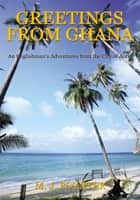 Greetings From Ghana ebook by M. J. Poynter