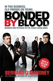 Bonded by Blood - Murder and Intrigue in the Essex Ganglands ebook by Bernard O'Mahoney