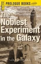 The Noblest Experiment in the Galaxy ebook by Louis Trimble
