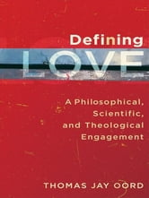 Defining Love - A Philosophical, Scientific, and Theological Engagement ebook by Thomas Jay Oord