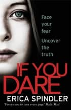 If You Dare - Terrifying, suspenseful and a masterclass in thriller storytelling ebook by Erica Spindler