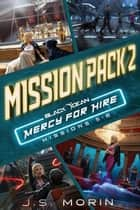 Mercy for Hire Mission Pack 2: Missions 5-8 - Black Ocean: Mercy for Hire ebook by J.S. Morin