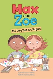 Max and Zoe: The Very Best Art Project ebook by Shelley Swanson Sateren, Mary Sullivan