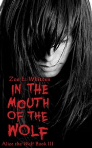In the Mouth of the Wolf (Alice the Wolf Book 3) ebook by Zoe E. Whitten