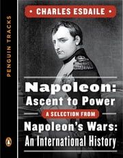 Napoleon: Ascent to Power - A Selection from Napoleon's Wars: An International History (Penguin Tracks) ekitaplar by Charles Esdaile