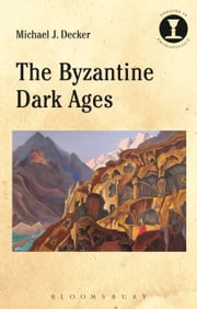 The Byzantine Dark Ages ebook by Michael J. Decker