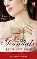 Les Célibataires (Tome 1) - Lord scandale ebook by Emma Wildes, Paul Benita