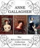 The Reluctant Grooms Series: Volume One ebook by Anne Gallagher