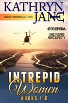 Intrepid Women - Books 1 - 6 ebook by Kathryn Jane