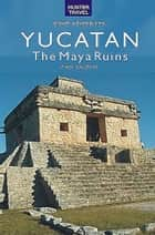 The Maya Ruins of the Yucatan ebook by Vivien  Lougheed