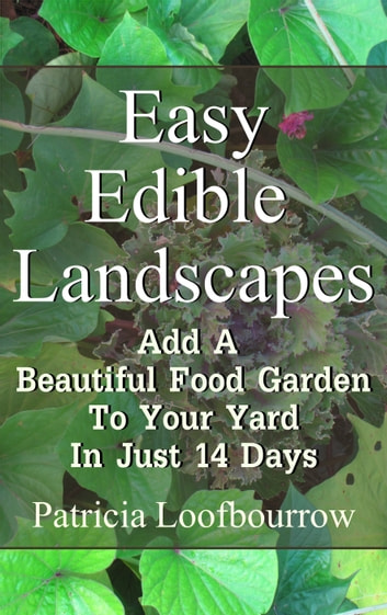 Easy Edible Landscapes: Add a Beautiful Food Garden to Your Yard in Just 14 Days ebook by Patricia Loofbourrow