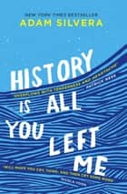 History Is All You Left Me - A Zoella Book Club 2017 novel 電子書籍 by Adam Silvera