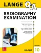 LANGE Q&A Radiography Examination, Tenth Edition ebook by D. A. Saia