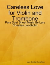 Careless Love for Violin and Trombone - Pure Duet Sheet Music By Lars Christian Lundholm ebook by Lars Christian Lundholm