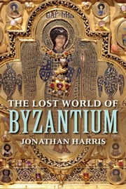 The Lost World of Byzantium ebook by Jonathan Harris