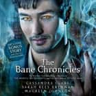 The Bane Chronicles audiobook by Cassandra Clare, Maureen Johnson, Sarah Rees Brennan, Various