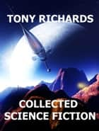 Collected Science Fiction ebook by Tony Richards