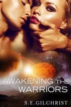 Awakening The Warriors (Novella) ebook by S e Gilchrist
