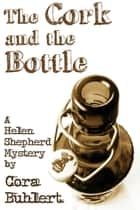 The Cork and the Bottle - A Helen Shepherd Mystery ebook by Cora Buhlert