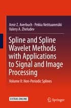 Spline and Spline Wavelet Methods with Applications to Signal and Image Processing - Volume II: Non-Periodic Splines ebook by Amir Z. Averbuch, Pekka Neittaanmäki, Valery A. Zheludev