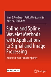Spline and Spline Wavelet Methods with Applications to Signal and Image Processing - Volume II: Non-Periodic Splines ebook by Amir Z. Averbuch,Pekka Neittaanmäki,Valery A. Zheludev