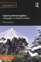 Exploring World Englishes - Language in a Global Context ebook by Philip Seargeant
