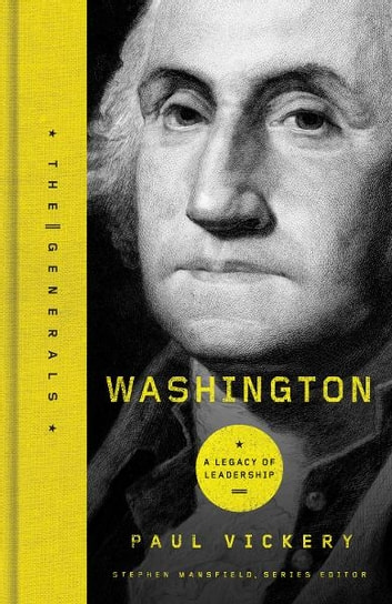 Washington - A Legacy of Leadership eBook by Dr. Paul Vickery
