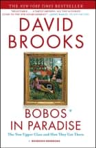 Bobos in Paradise - The New Upper Class and How They Got There ebook by David Brooks