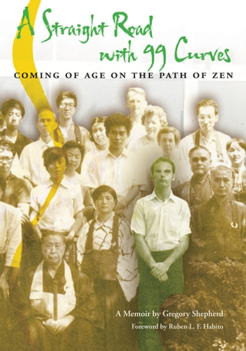 A Straight Road with 99 Curves - Coming of Age on the Path of Zen ebook by Gregory Shepherd