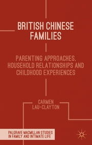 British Chinese Families - Parenting, Relationships and Childhoods ebook by Dr Carmen Lau-Clayton