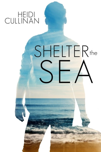 Shelter the Sea - The Roosevelt, #2 ebook by Heidi Cullinan