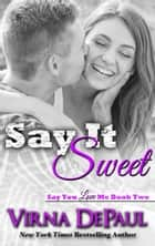 Say It Sweet ebook by Virna DePaul