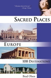 Sacred Places Europe - 108 Destinations ebook by Brad Olsen