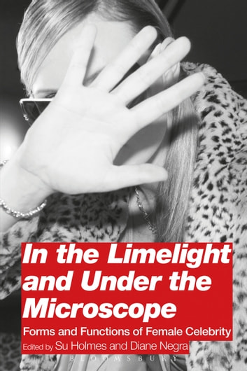 In the Limelight and Under the Microscope - Forms and Functions of Female Celebrity ebook by