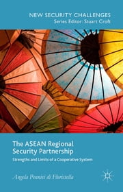 The ASEAN Regional Security Partnership - Strengths and Limits of a Cooperative System ebook by Angela Pennisi di Floristella