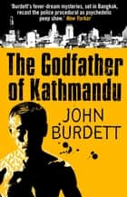 Godfather Of Kathmandu ebook by John Burdett