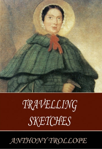 Travelling Sketches ebook by Anthony Trollope