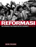 Reformasi - The Struggle for power in post-Soeharto Indonesia eBook by Kevin O'Rourke