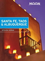 Moon Santa Fe, Taos & Albuquerque ebook by Steven Horak