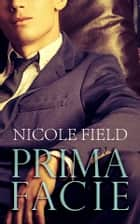Prima Facie ebook by Nicole Field