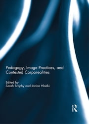 Pedagogy, Image Practices, and Contested Corporealities ebook by Sarah Brophy,Janice Hladki