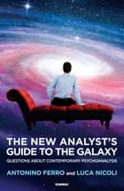 The New Analyst's Guide to the Galaxy - Questions about Contemporary Psychoanalysis ebook by Antonino Ferro, Luca Nicoli
