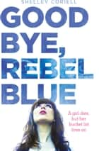 Goodbye, Rebel Blue ebook by Shelley Coriell