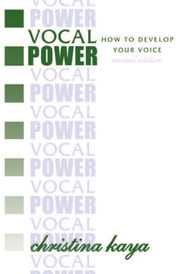 Vocal Power - How to Develop Your Voice (Revised Edition) ebook by Christina Kaya