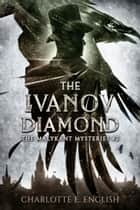 The Ivanov Diamond ebook by Charlotte E. English