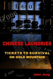 Chinese Laundries: Tickets to Survival on Gold Mountain ebook by John Jung