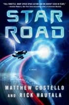 Star Road - A Novel ebook by Matthew Costello, Rick Hautala
