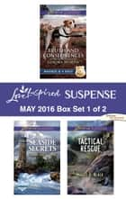 Harlequin Love Inspired Suspense May 2016 - Box Set 1 of 2 - An Anthology eBook by Lenora Worth, Dana Mentink, Maggie K. Black